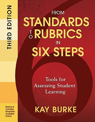 From Standards to Rubrics in Six Steps By Burke, Kay